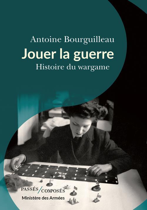 JOUER LA GUERRE  -  HISTOIRE DU WARGAME