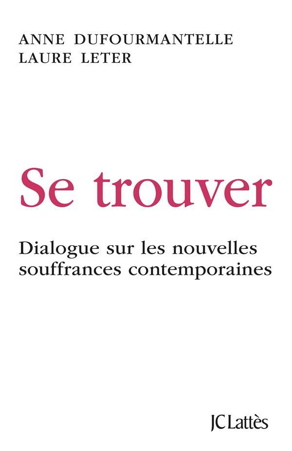 Se trouver ; dialogue sur les nouvelles souffrances contemporaines