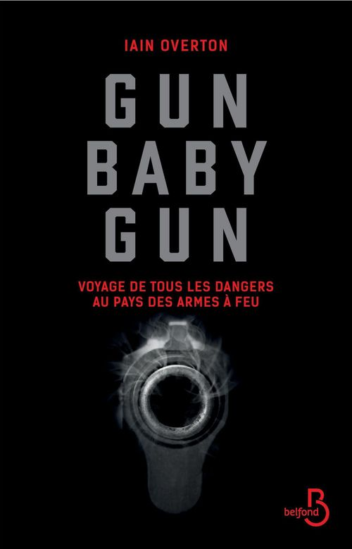 Gun baby gun ; voyage de tous les dangers au pays des armes à feu