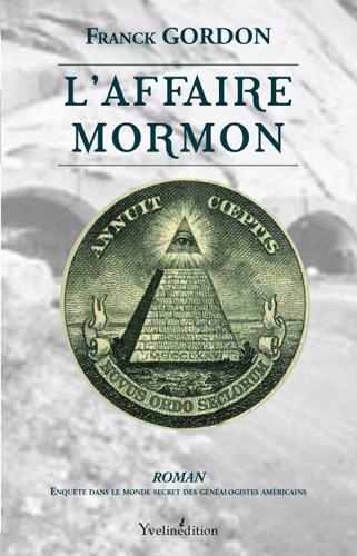 L'affaire Mormon ; enquête dans le monde secret des généalogistes américains