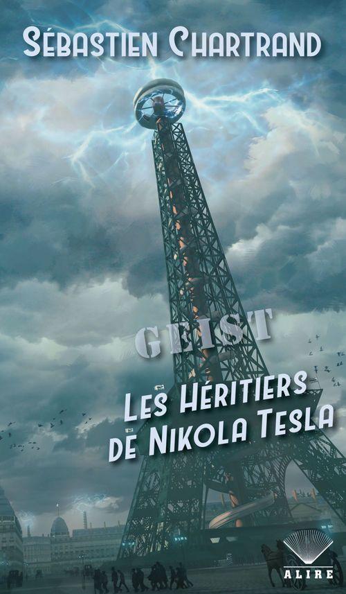 Geist ; les héritiers de Nikola Tesla