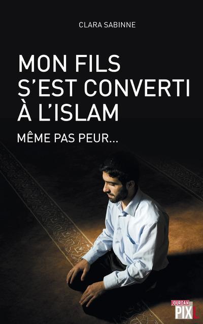 Mon fils s'est converti à l'islam ; même pas peur...