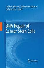 DNA Repair of Cancer Stem Cells  - Lesley A Mathews - Stephanie M Cabarcas - Elain Hurt