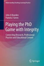 Playing the PhD Game with Integrity  - Pamela J Green - John A Bowden