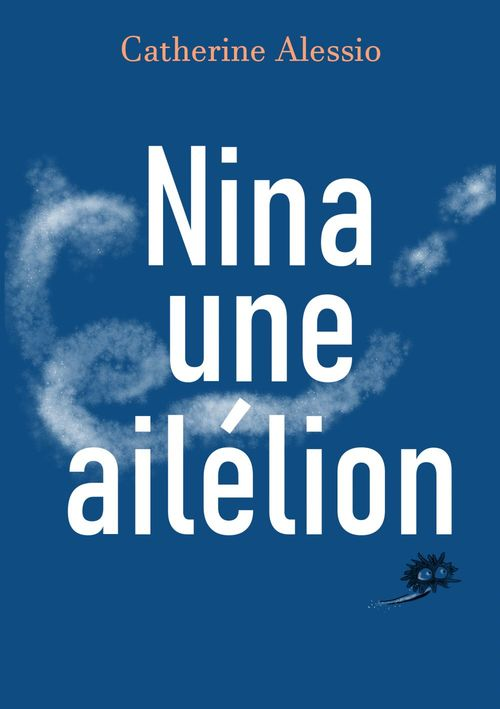 Nina, une ailélion  - Catherine  Alessio