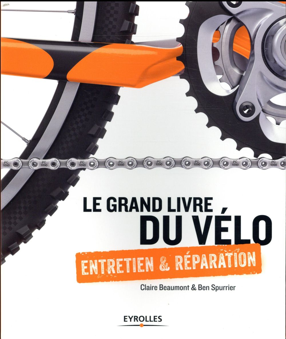 Le grand livre du vélo ; entretien et réparation