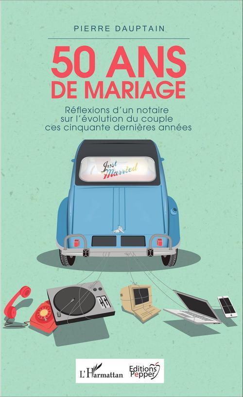 50 ans de mariage ; réflexions d'un notaire sur l'évolution du couple ces cinquante dernières années