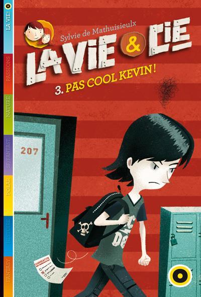 La vie & compagnie t.3 ; sois cool, Kevin !