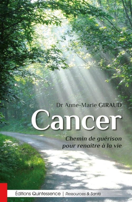 Cancer ; chemin de guérison pour renaître à la vie