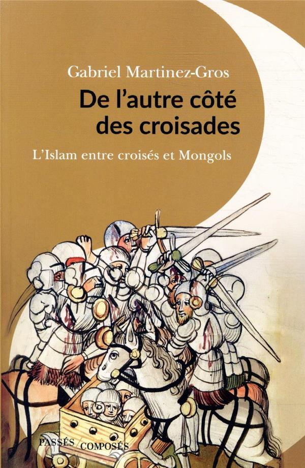 De l'autre côté des croisades ; l'Islam entre croisés et Mongols