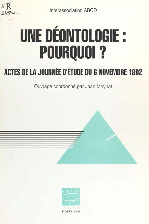 Une deontologie : pourquoi ? (actes de la journee d'etude du 6 novembre 1992)