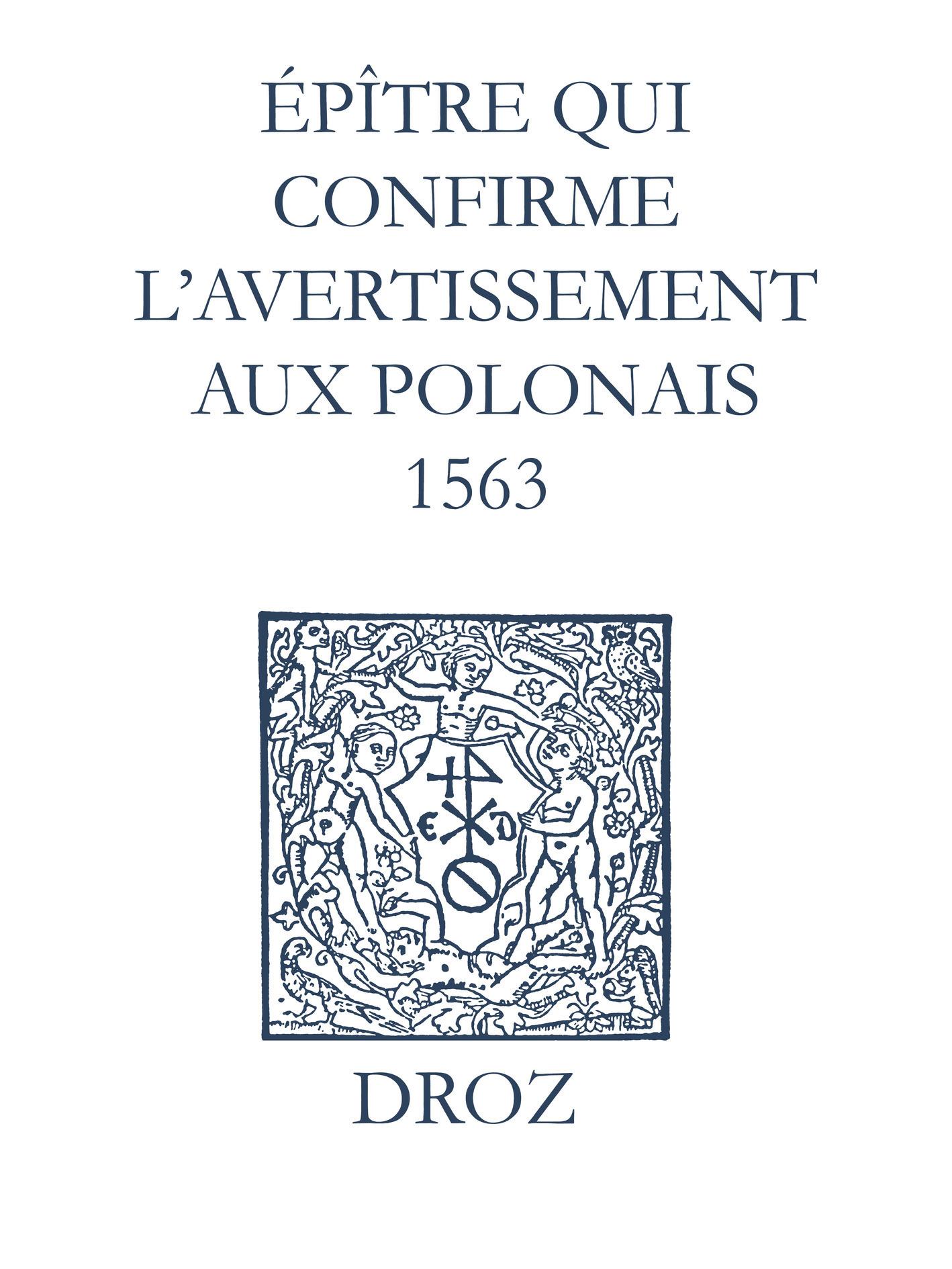 Recueil des opuscules 1566. Épître qui conrme l'avertissement aux Polonais (1563)  - Laurence Vial-Bergon
