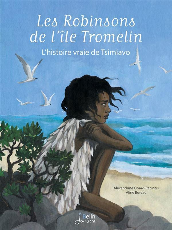 Les Robinsons de l'île Tromelin ; l'histoire vraie de Tsimiavo