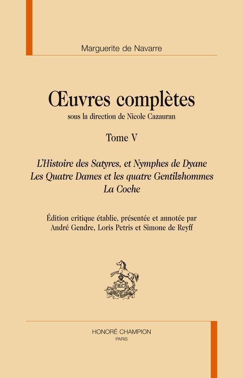 Oeuvres complètes t.5 ; l'histoire des satyres, et nymphes de Dyane ; les quatre dames et les quatre gentilshommes ; la coche