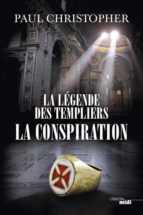 La légende des Templiers T.4 ; la conspiration