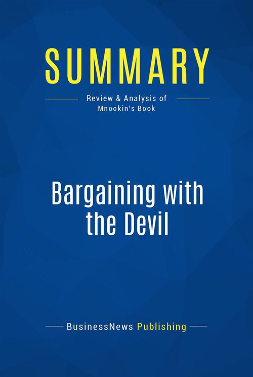 Bargaining with the devil ; when to negociate, when to fight