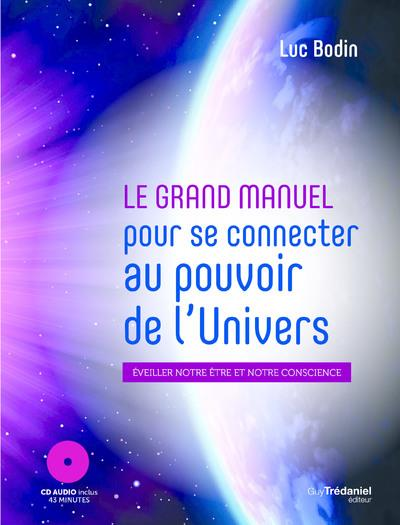 Le grand manuel pour se connecter au pouvoir de l'univers : éveiller notre être et notre conscience
