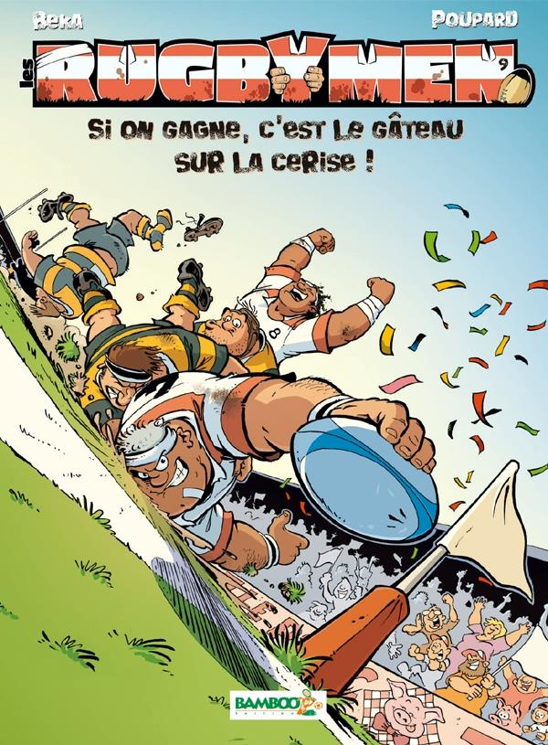 les rugbymen t.9 ; si on gagne, c'est le gâteau sur la cerise !