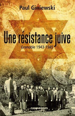 Une résistance juive ; Grenoble 1943-1945