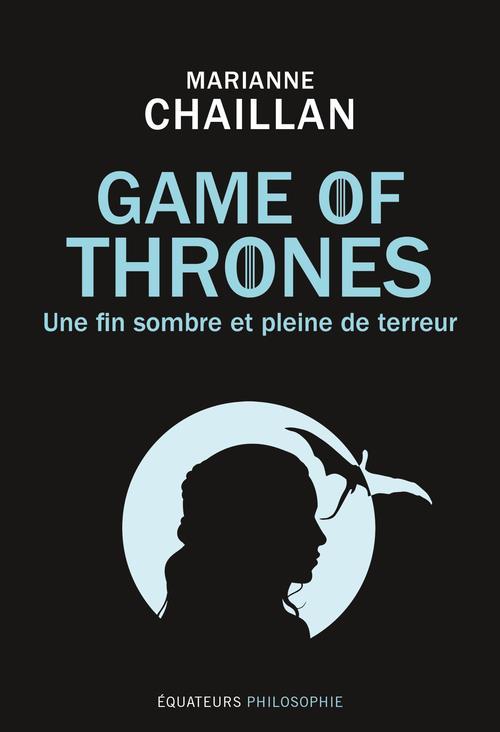 GAME OF THRONES - LE TRONE DE FER  -  UNE FIN SOMBRE ET PLEINE DE TERREUR