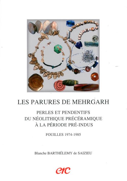 Les parures de mehrgarh - fouilles 1974-1985 - perles et pendentifs du neolithique preceramique a la