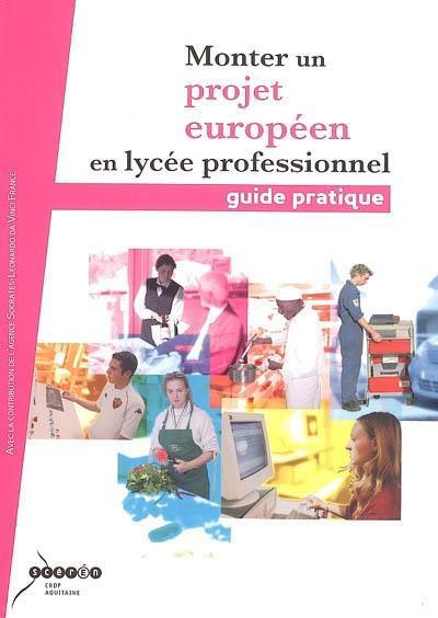 Monter un projet européen en lycée professionnel ; guide pratique