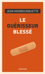 Le guérisseur blessé  - Jean Monbourquette