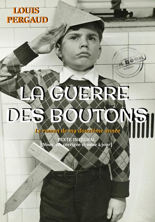 La Guerre des boutons - Texte intégral [nouv. éd. revue et mise à jour].