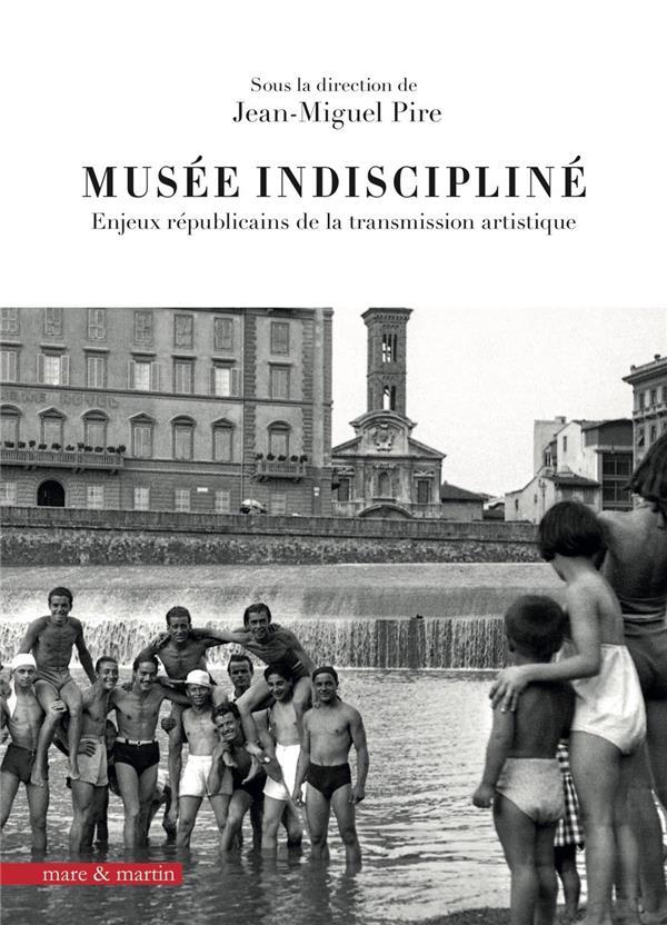 Musée indiscipline ; enjeux républicains de la transmission artistique