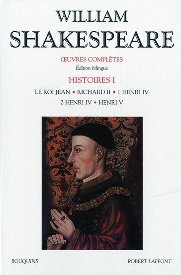 William Shakespeare, Ouevres Completes ; Histoires T.1 ; Le Roi Jean, Richard Ii, 1 Henri Iv ; 2 Henri Iv ; Henri V
