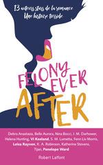 Vente EBooks : Felony Ever After - Édition française  - Helena HUNTING - Leisa RAYVEN - Penelope WARD - Vi KEELAND - TIJAN - J. M. DARHOWER - S. M. LUM - Liv MORRIS - Katherine STEVENS