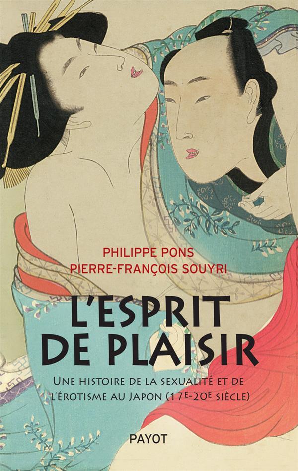 L'esprit de plaisir ; une histoire de la sexualité et de l'érotisme au Japon (17e-20e siècle)
