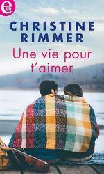 Une vie pour t'aimer  - Christine Rimmer