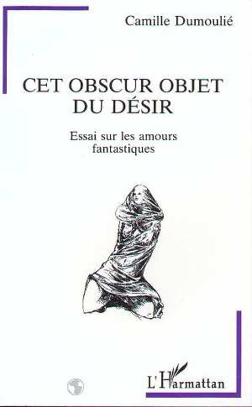 Cet obscur objet du désir  - Camille Dumoulié