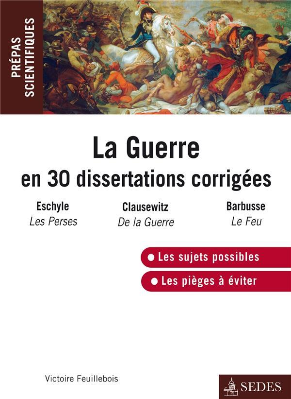 La guerre en 30 dissertations corrigées ; les Perses ; de la guerre ; le feu