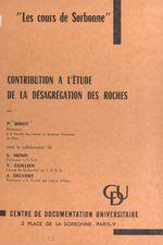 Contribution à l'étude de la désagrégation des roches  - Pierre Birot - Yves Guillien - Jean, Delvert, - Stéphane Henin