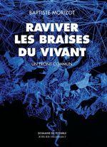 Raviver les braises du vivant  - Baptiste Morizot