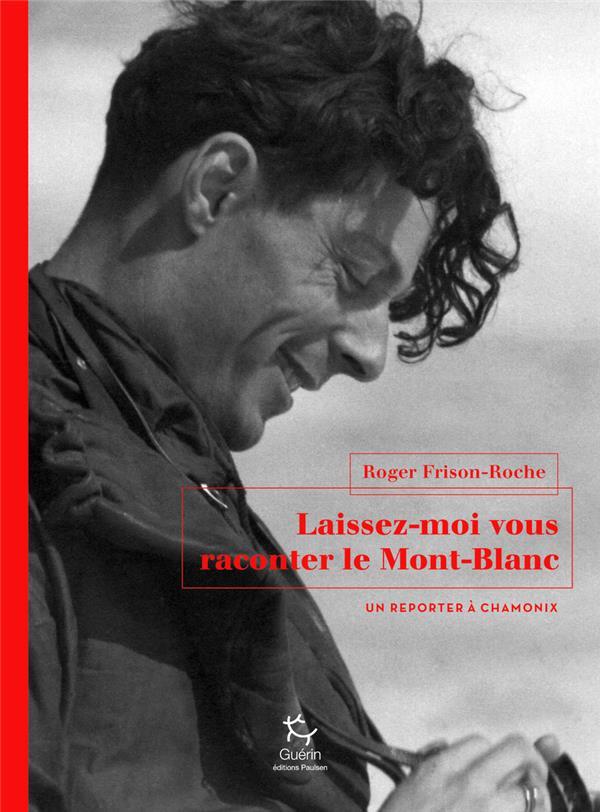 Laissez-moi vous raconter le Mont-Blanc ; un reporter à Chamonix