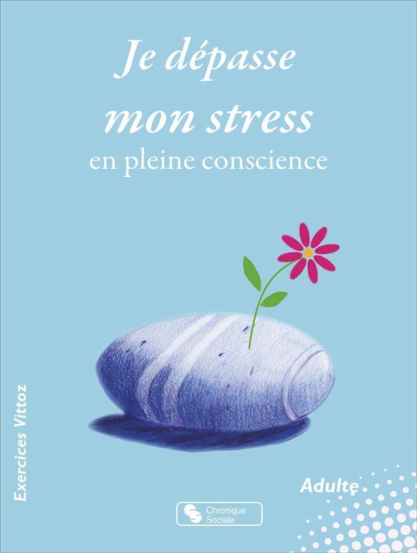 Je dépasse mon stress en pleine conscience