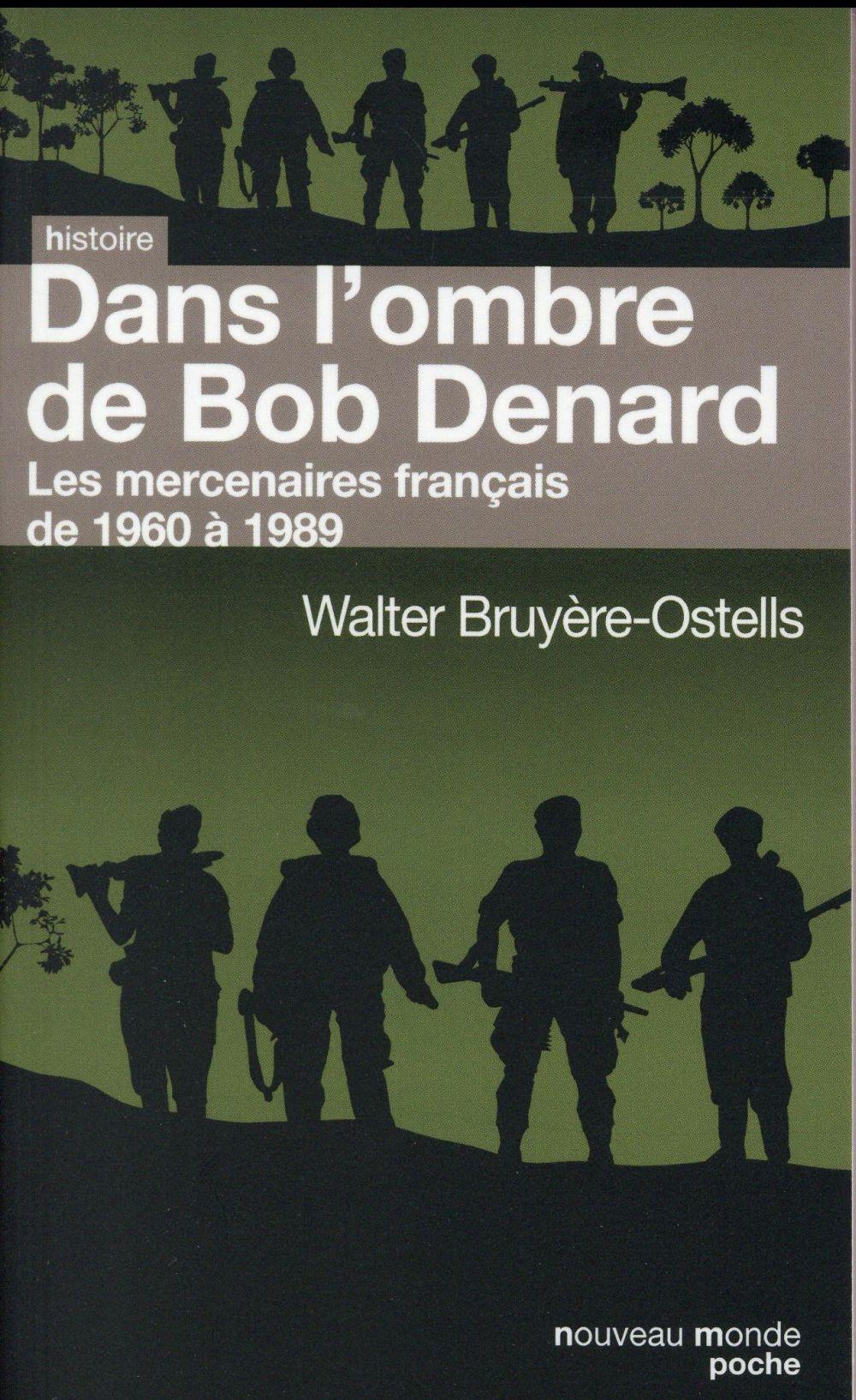 Dans l'ombre de Bob Denard ; les mercenaires français de 1960 à 1989