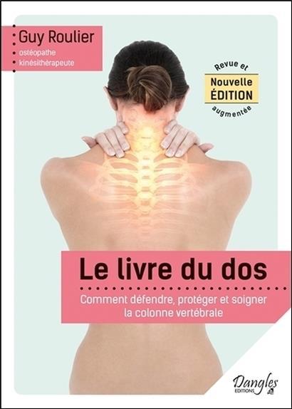 Le livre du dos ; comment défendre, protéger et soigner la colonne vertébrale