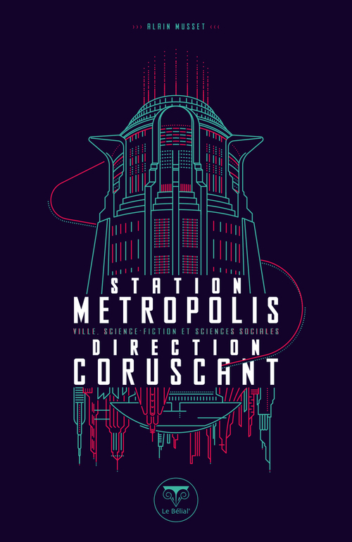 Station Métropolis, direction Corsucant ; ville, science-fiction et sciences sociales