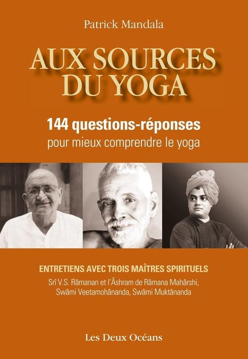 Aux sources du yoga ; 144 questions-réponses pour mieux comprendre le yoga ; entretiens avec trois maîtres spirituels