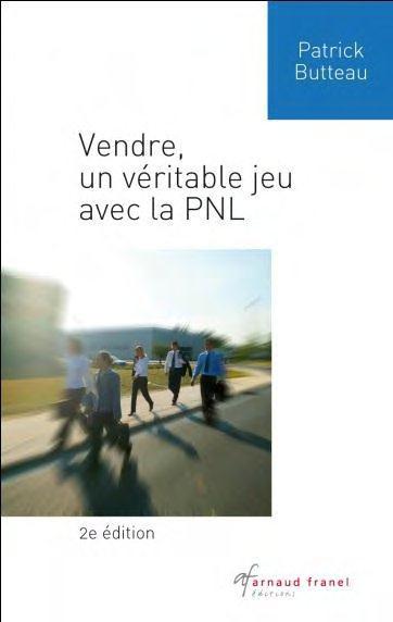 Vendre, Un Veritable Jeu Avec La Pnl (2e Edition)