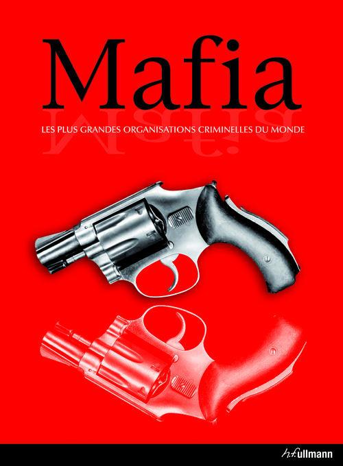 Mafia ; les plus grandes oganisations criminelles du monde