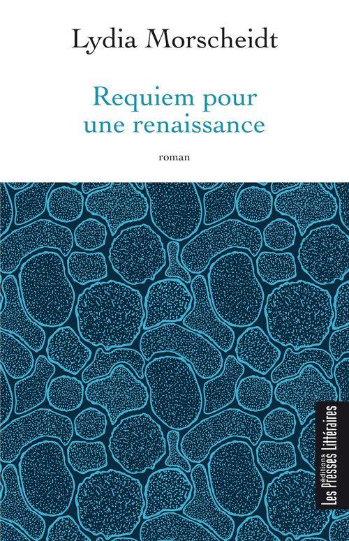Requiem pour une renaissance  - Lydia Morscheidt