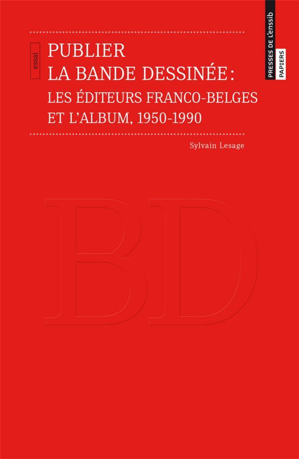 Publier la bande dessinée : les éditeurs franco-belges et l'album ; 1950-1990