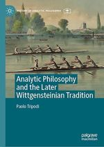 Analytic Philosophy and the Later Wittgensteinian Tradition  - Paolo Tripodi