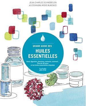 Grand guide des huiles essentielles ; acné, digestion, émotions, mémoire, sommeil... plus de 40 maux