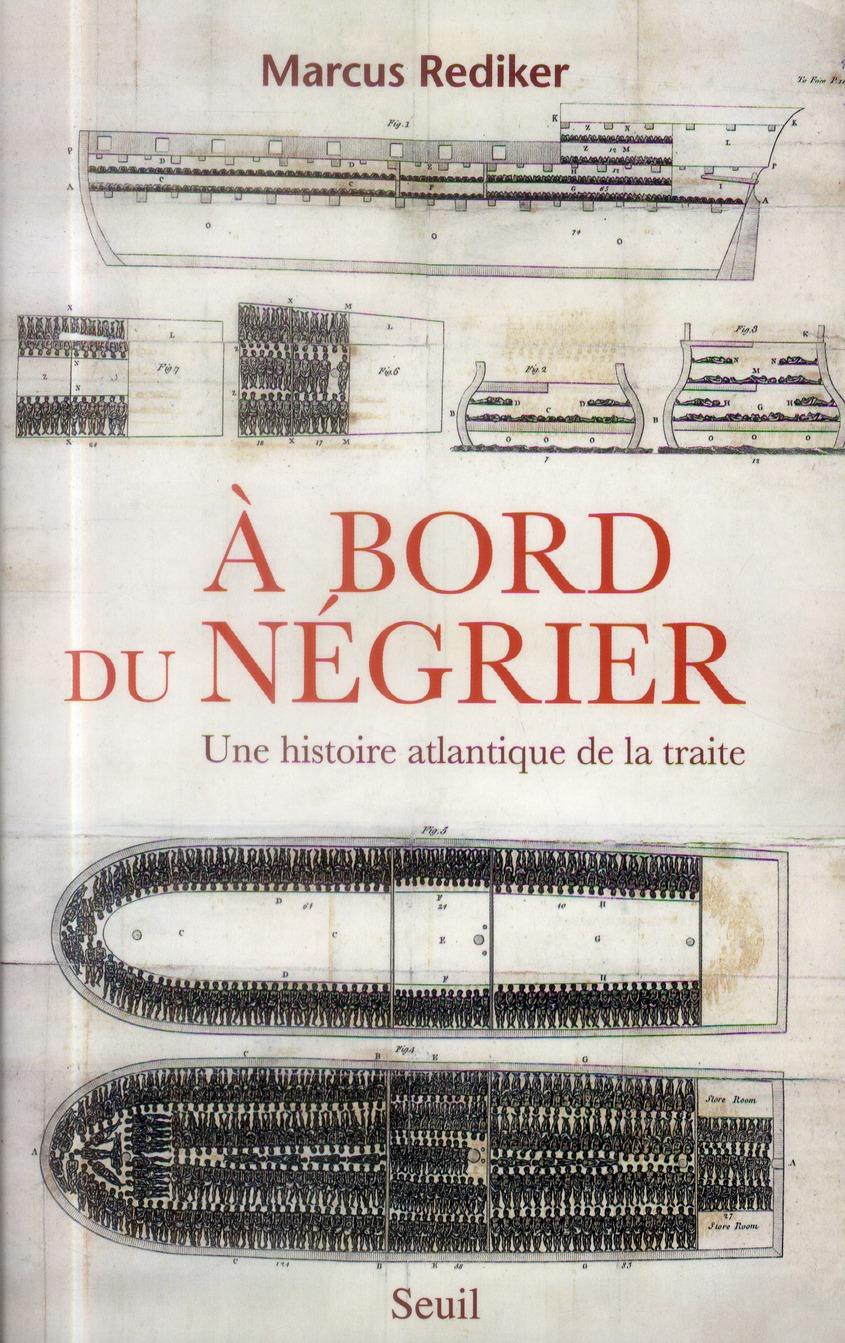à bord du négrier ; une histoire Atlantique de la traite